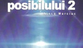 Cartea La hotarele posibilului vol.2 – Alecu Marciuc (download, pret, reducere)