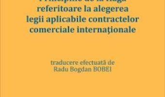 Cartea Principiile de la Haga referitoare la alegerea legii aplicabile contractelor comerciale internationale (download, pret, reducere)