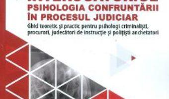 Cartea Interogatoriul. Psihologia confruntarii in procesul judiciar – Tudorel Badea Butoi (download, pret, reducere)