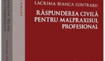 Cartea Raspunderea civila pentru malpraxisul profesional – Lacrima Bianca Luntraru (download, pret, reducere)