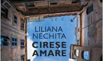 Cartea Cirese amare – Liliana Nechita (download, pret, reducere)