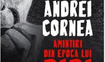 Cartea Amintiri din epoca lui Bibi. O post-utopie – Andrei Cornea (download, pret, reducere)