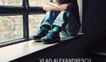 Cartea Copiii lui Irod. Raport moral asupra copiilor lasati in grija statului – Vlad Alexandrescu (download, pret, reducere)