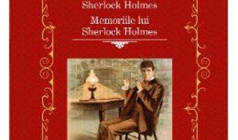 Cartea Aventurile lui Sherlock Holmes. Memoriile lui Sherlock Holmes – Sir Arthur Conan Doyle (download, pret, reducere)