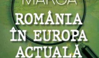 Cartea Romania in Europa actuala – Andrei Marga (download, pret, reducere)