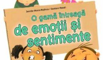 Cartea O gama intreaga de emotii si sentimente – Jennifer Moore-Mallinos, Gustavo Mazali (download, pret, reducere)