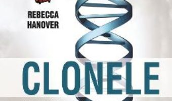 Cartea Clonele – Rebecca Hanover (download, pret, reducere)