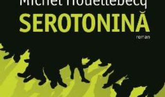 Cartea Serotonina – Michel Houellebecq (download, pret, reducere)