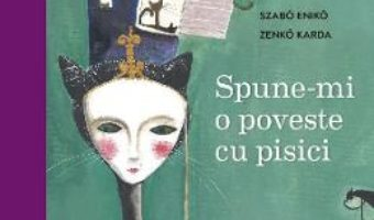 Cartea Spune-mi o poveste cu pisici – Szabo Eniko, Zenko Karda (download, pret, reducere)