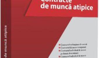 Cartea Contracte de munca atipice – Mihaela-Emilia Marica (download, pret, reducere)