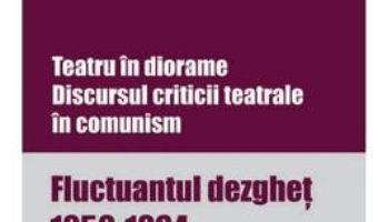 Cartea Teatru in diorame. Discursul criticii teatrale in comunism – Miruna Runcan (download, pret, reducere)