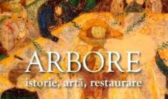 Cartea Arbore. Istorie, arta, restaurare – Corina Popa, Oliviu Boldura (download, pret, reducere)