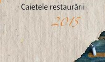 Cartea Caietele restaurarii 2015 (download, pret, reducere)