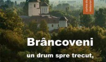 Cartea Brancoveni. Un drum spre trecut, o cale catre viitor – Tereza Sinigalia, Oliviu Boldura (download, pret, reducere)