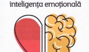 Cartea Cum sa-ti dezvolti inteligenta emotionala – Gilles Corcos, Corinne Vilder (download, pret, reducere)