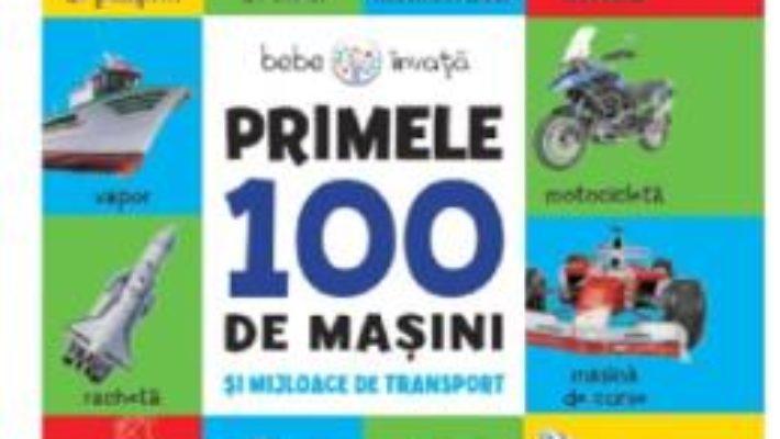 Cartea Primele 100 de masini si mijloace de transport (download, pret, reducere)