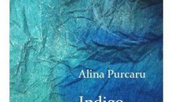 Cartea Indigo – Alina Purcaru (download, pret, reducere)