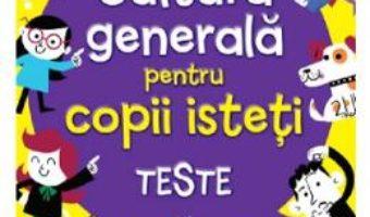 Cartea Cultura generala pentru copii isteti. Teste (download, pret, reducere)