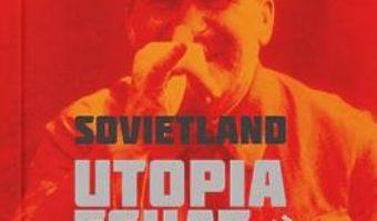 Cartea Sovietland: utopia esuata – Antoaneta Olteanu (download, pret, reducere)