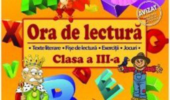 Cartea Ora de lectura – Clasa 3 – Roxana Toader, Monica Grozavu, Livia Zegheru (download, pret, reducere)