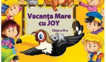 Cartea Vacanta mare cu Joy – Clasa 3 – Roxana Toader, Monica Grozavu, Livia Zegheru (download, pret, reducere)