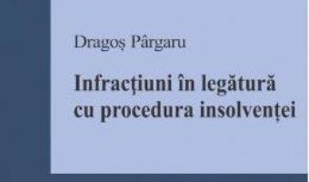 Cartea Infractiuni in legatura cu procedura insolventei – Dragos Pargaru (download, pret, reducere)