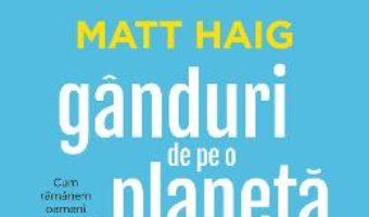 Cartea Ganduri de pe o planeta nervoasa – Matt Haig (download, pret, reducere)