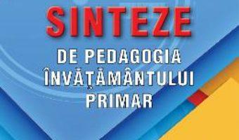 Cartea Sinteze de pedagogia invatamantului primar – Ion Albulescu, Horatiu Catalano (download, pret, reducere)