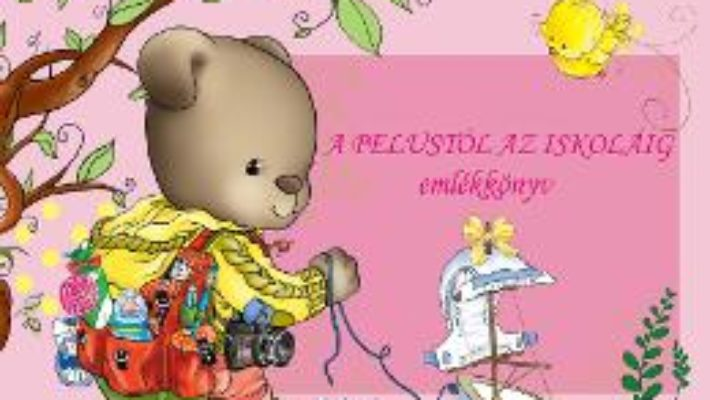 Cartea A pelustol az iskolaig – emlekkonyv. De la scutece la scoala: Roz (download, pret, reducere)