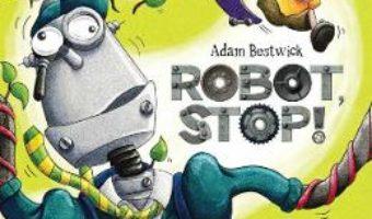 Cartea Robot, stop! – Adam Bestwick (download, pret, reducere)