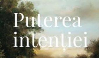Cartea Puterea intentiei Ed. 3 – Wayne W. Dyer (download, pret, reducere)