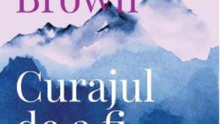 Cartea Curajul de a fi vulnerabil – Brene Brown (download, pret, reducere)
