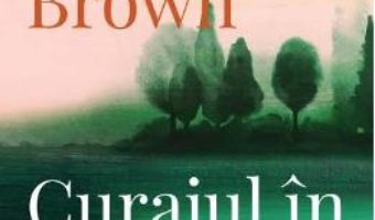 Cartea Curajul in salbaticie – Brene Brown (download, pret, reducere)