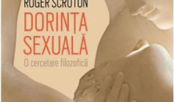 Cartea Dorinta sexuala – Roger Scruton (download, pret, reducere)