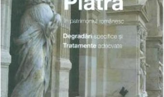 Cartea Piatra in patrimoniul romanesc. Degradari specifice si tratamente adecvate – Iulian Olteanu (download, pret, reducere)