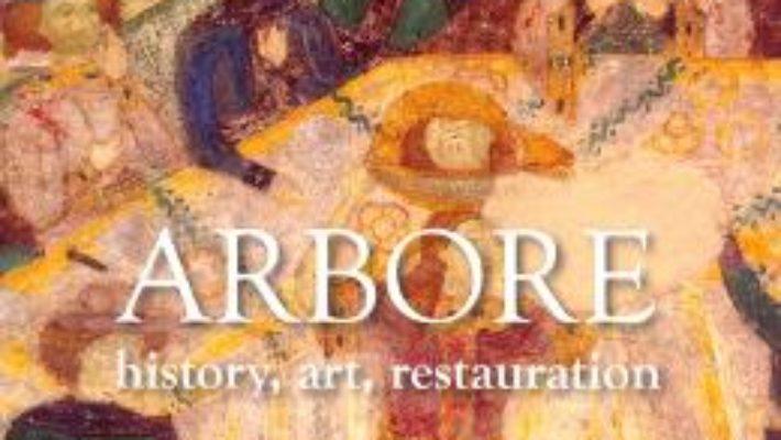Cartea Arbore: History, art, restauration – Corina Popa, Oliviu Boldura, Maria-Magdalena (download, pret, reducere)