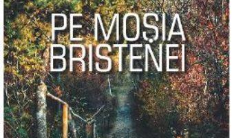 Cartea Pe mosia Bristenei – Ioana Popoviciu (download, pret, reducere)