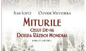 Cartea Miturile celui de-al Doilea Razboi Mondial ed.2 – Jean Lopez, Olivier Wieviorka (download, pret, reducere)