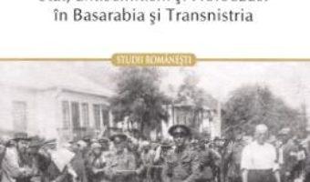 Cartea Vecini in vremuri de restriste. Stat, antisemitism si Holocaust in Basarabia si Transnistria – Diana Dumitru (download, pret, reducere)