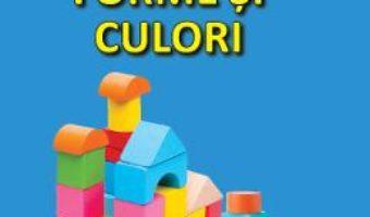 Cartea Forme si culori – Sunt mic si vreau sa aflu (download, pret, reducere)
