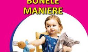 Cartea Bunele maniere – Sunt mic si vreau sa aflu (download, pret, reducere)