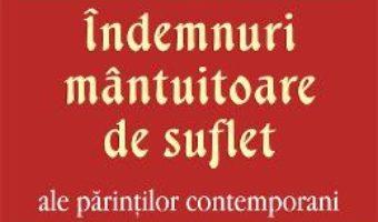 Cartea Indemnuri mantuitoare de suflet ale parintilor contemporani (download, pret, reducere)