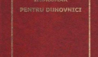 Cartea Indrumar pentru duhovnici (download, pret, reducere)