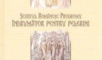 Cartea Schitul romanesc Prodromu. Indrumator pentru pelerini (download, pret, reducere)