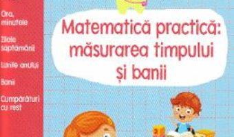 Cartea Gata de scoala! Matematica practica: masurarea timpului si banii (download, pret, reducere)