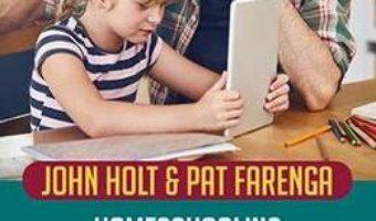 Cartea Homeschooling – John Holt, Pat Farenga (download, pret, reducere)