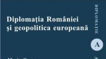 Cartea Diplomatia Romaniei si geopolitica europeana – Maria Costea (download, pret, reducere)