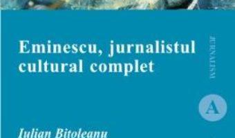 Cartea Eminescu, jurnalistul cultural complet – Iulian Bitoleanu (download, pret, reducere)