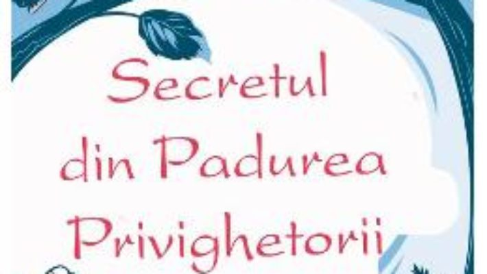 Cartea Secretul din Padurea Privighetorii – Lucy Strange (download, pret, reducere)