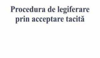 Cartea Procedura de legiferare prin acceptare tacita – Maria Luiza Manea (download, pret, reducere)